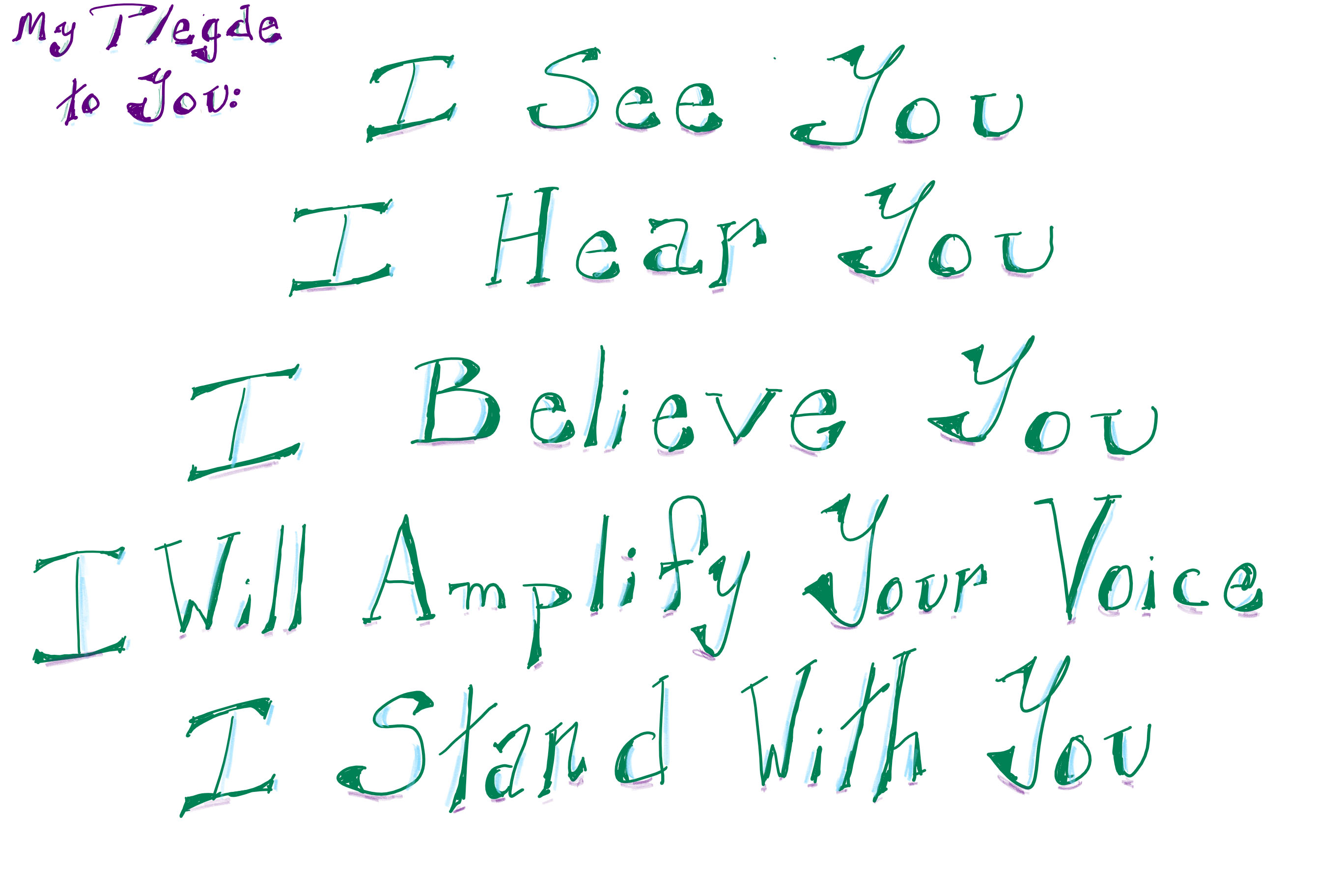 My pledge to you: I see you. I hear you. I believe you. I will amplify your voice. I stand with you.